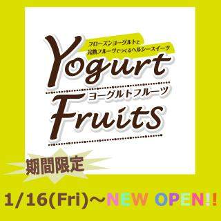 """Yoghurt fruit"" is OPEN only in - period on 1/16 Friday!"